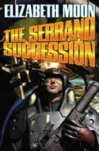 The Serrano Succession ebook by Elizabeth Moon