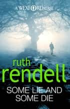 Some Lie And Some Die - (A Wexford Case) ebook by Ruth Rendell