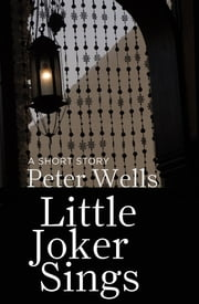 Little Joker Sings ebook by Peter Wells