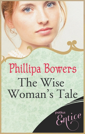The Wise Woman's Tale eBook by Phillipa Bowers