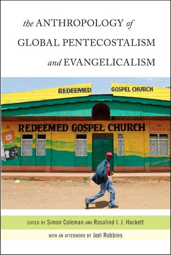 The Anthropology of Global Pentecostalism and Evangelicalism ebook by Joel Robbins
