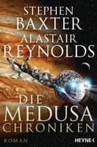 Die Medusa-Chroniken - Roman eBook by Stephen Baxter, Alastair Reynolds, Peter Robert