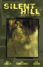 Silent Hill: Dying Inside ebook by Ciencin, Scott ; Templesmith, Ben