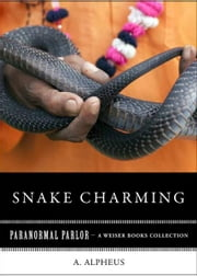 Snake Charming - Paranormal Parlor, A Weiser Books Collection ebook by Alpheus, A.,Ventura, Varla