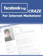 FaceBooking Craze for Internet Marketers! ebook by Thrivelearning Institute Library