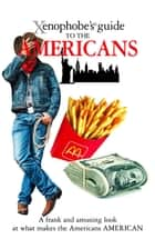 The Xenophobe's Guide to the Americans eBook by Stephanie Faul