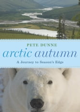 Arctic Autumn - A Journey to Season's Edge ebook by Pete Dunne
