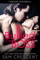 Bullied by the Boss eBook par Sam Crescent