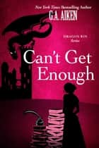 Can't Get Enough - A Humorous & Action-Packed Fantasy Romance Story ebook by G.A. Aiken