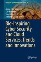 Bio-inspiring Cyber Security and Cloud Services: Trends and Innovations ebook by Aboul Ella Hassanien,Tai-Hoon Kim,Janusz Kacprzyk,Ali Ismail Awad