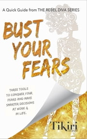 Bust Your Fears - 3 Tools to Conquer Your Fears So You Can Quit Your Job and Do What You Love ebook by Tikiri Herath