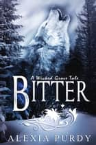 Bitter (A Wicked Grove Tale) ebook by Alexia Purdy