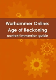 Warhammer Online: Age of Reckoning context immersion guide ebook by Isler, Lance