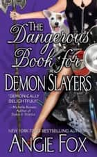 The Dangerous Book for Demon Slayers ebook by Angie Fox