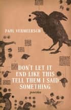 Don't Let It End Like This Tell Them I Said Something ebook by Paul Vermeersch
