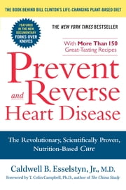 Prevent and Reverse Heart Disease - The Revolutionary, Scientifically Proven, Nutrition-Based Cure ebook by Kobo.Web.Store.Products.Fields.ContributorFieldViewModel