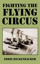 Fighting the Flying Circus ebook by Eddie Rickenbacker