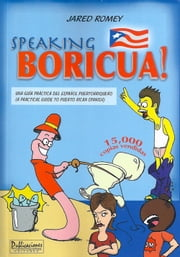 Speaking Boricua: A Guide to Puerto Rican Spanish ebook by Jared Romey
