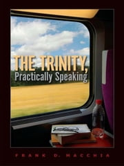 The Trinity, Practically Speaking ebook by Frank D. Macchia