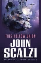 The End of All Things #2: This Hollow Union ebook by John Scalzi