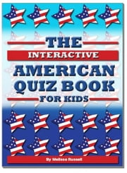 The Interactive American Quiz Book For Kids ebook by Melissa Russell