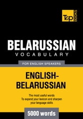 Belarusian Vocabulary for English Speakers - 5000 Words ebook by Andrey Taranov