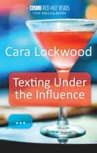 Texting Under the Influence 電子書籍 by Cara Lockwood