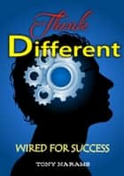 Think Different: Wired For Success ebook by Tony Narams