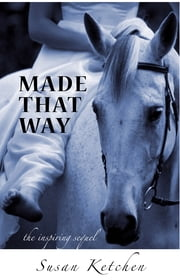 Made That Way - The Inspiring Sequel ebook by Susan Ketchen
