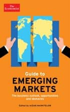 The Economist Guide to Emerging Markets - The business outlook, opportunities and obstacles ebook by Aidan Manktelow, Frida Wallin, The Economist