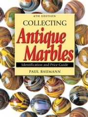 Collecting Antique Marbles: Identification and Price Guide ebook by Baumann, Paul