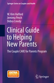 Clinical Guide to Helping New Parents - The Couple CARE for Parents Program ebook by Jemima Petch,Debra Creedy,W. Kim Halford