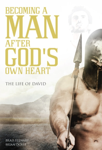 A Man after God's Own Heart - The Life of David ebook by Brad Stewart