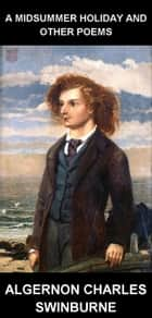 A Midsummer Holiday and Other Poems [avec Glossaire en Français] ebook by Algernon Charles Swinburne, Eternity Ebooks