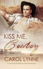 Kiss Me, Cowboy ebook by Carol Lynne