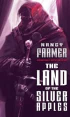 The Land of the Silver Apples ebook by Nancy Farmer
