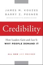 Credibility - How Leaders Gain and Lose It, Why People Demand It ebook by James M. Kouzes, Barry Z. Posner
