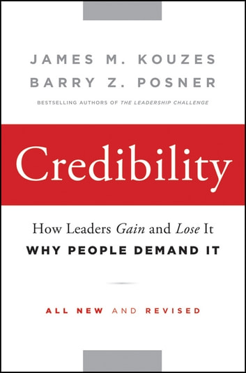 Credibility - How Leaders Gain and Lose It, Why People Demand It ebook by James M. Kouzes,Barry Z. Posner