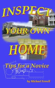 Inspect Your Own Home: Tips for a Novice ebook by Rebecca K. Rush