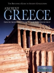 Ancient Greece - From the Archaic Period to the Death of Alexander the Great ebook by Britannica Educational Publishing,Kuiper,Kathleen