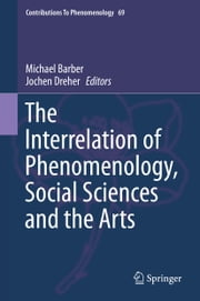 The Interrelation of Phenomenology, Social Sciences and the Arts ebook by Michael Barber,Jochen Dreher