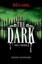 The Dark - Book 2 ebook by David Gatward