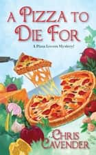 A Pizza To Die For ebook by Chris Cavender
