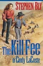 The Kill Fee of Cindy LaCoste ebook by Stephen Bly