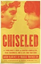 Chiseled - A Young Man's Guide to Shaping Character, True Toughness and a Life That Matters ebook by Shaun Blakeney, Marcus Brotherton, Doug Fields