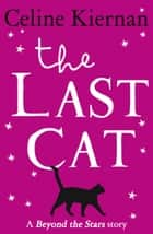 The Last Cat: Beyond the Stars ebook by Celine Kiernan, Tatyana Feeney