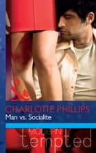 Man vs. Socialite (Mills & Boon Modern Tempted) 電子書 by Charlotte Phillips