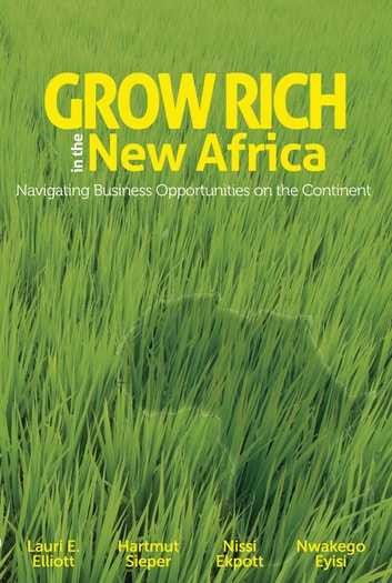 Grow Rich in the New Africa: Navigating Business Opportunities on the Continent ebook by Lauri Elliott
