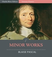 Minor Works ebook by Blaise Pascal, O.W. Wright