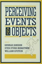 "Perceiving Events and Objects ebook by Gunnar Jansson,Sten Sture Bergstr""m,William Epstein,Sten Sture Bergstrom"